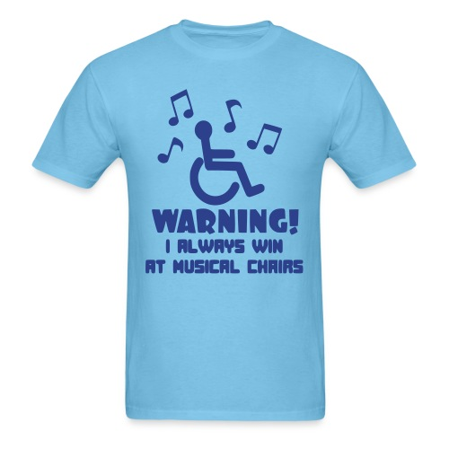 Wheelchair users always win at musical chairs - Men's T-Shirt