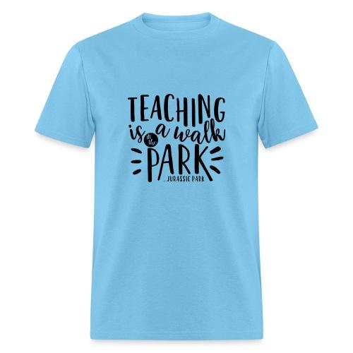 Teaching is a Walk in the Park... Jurassic Park - Men's T-Shirt