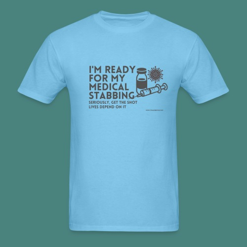 I'm ready for my medical stabbing - Men's T-Shirt