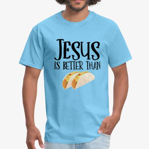 Jesus is Better Than Tacos - Men's T-Shirt