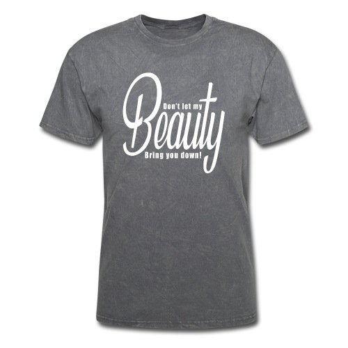 Don't let my BEAUTY bring you down! (White) - Men's T-Shirt