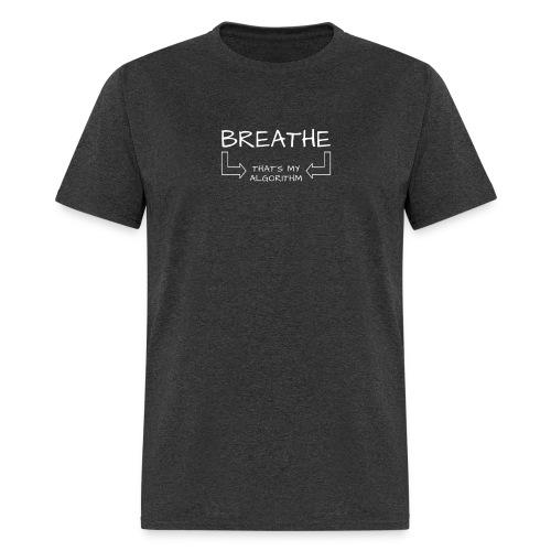 breathe - that's my algorithm - Men's T-Shirt