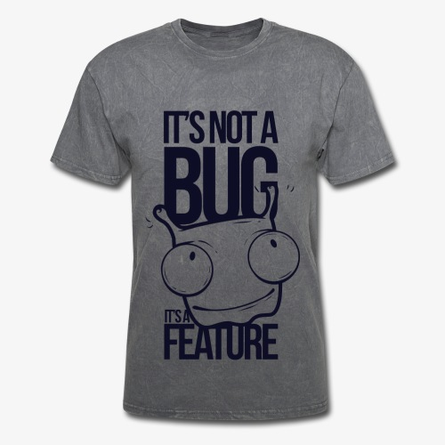 It s Not A Bug It a Feature - Men's T-Shirt