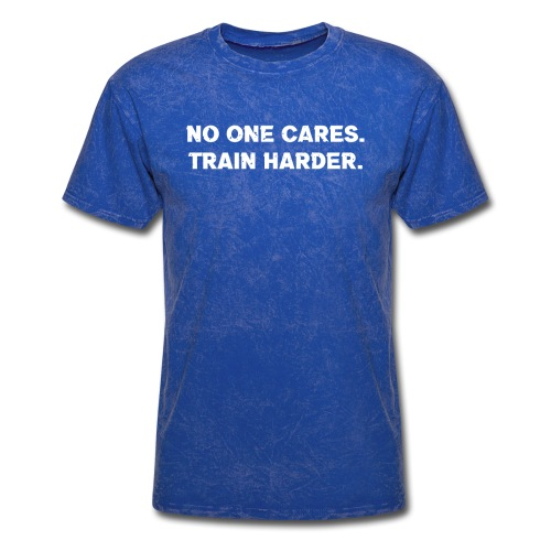 No One Cares. Train Harder. - Men's T-Shirt