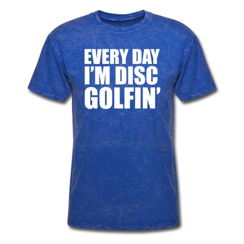 Every Day I m Disc Golfin' Disc Golf Shirt - Men's T-Shirt