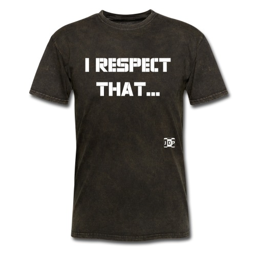 I respect that just word - Men's T-Shirt