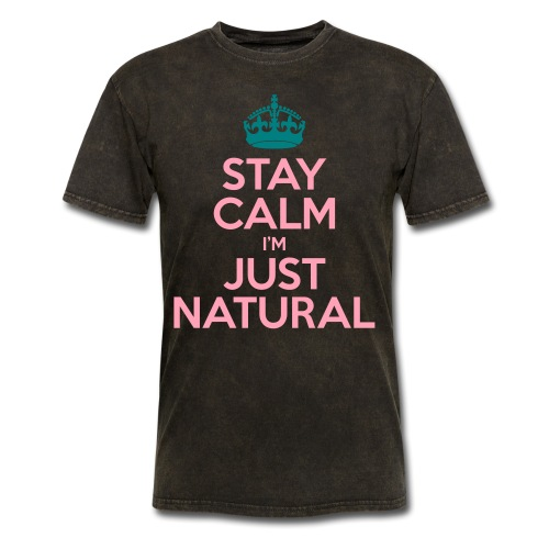 Stay Calm Im Just Natural_GlobalCouture Women's T- - Men's T-Shirt