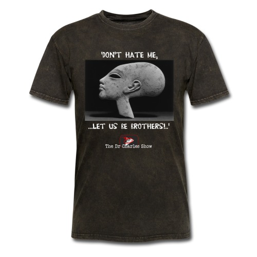 Don't Hate me! Let us be Brothers! - Men's T-Shirt