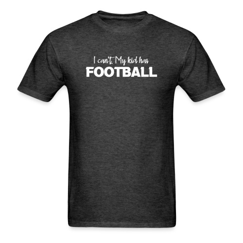 I Can't My Kid Has Football logo - Men's T-Shirt