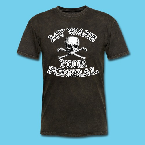 My Wake Your Funeral - Men's T-Shirt