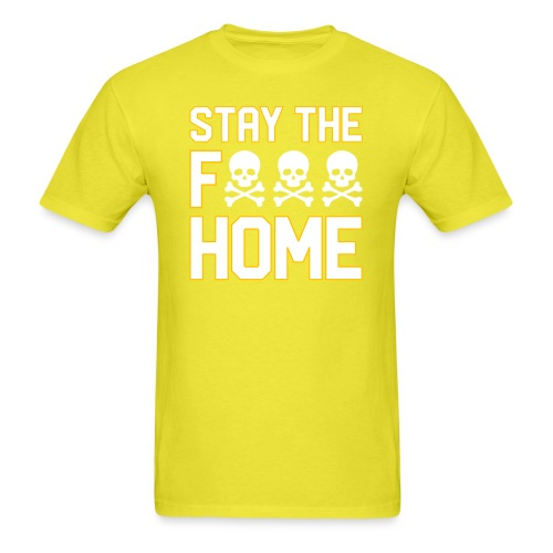 Stay The F*** Home - Men's T-Shirt