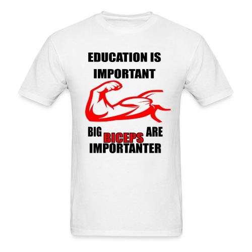Education is important, big biceps are important - Men's T-Shirt