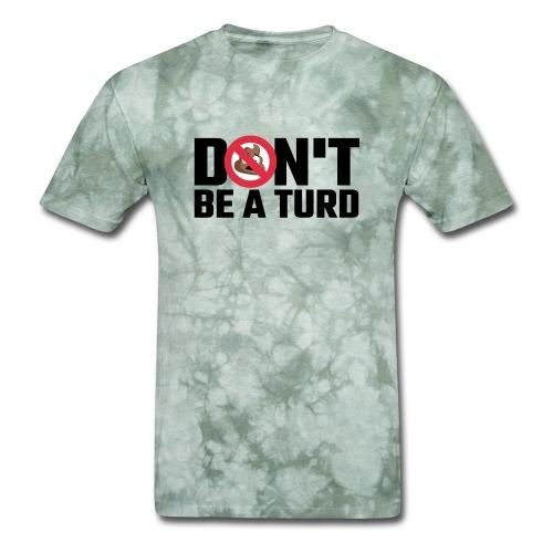 Don't Be a Turd - Men's T-Shirt