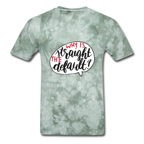Why Is Straight The Default - Men's T-Shirt