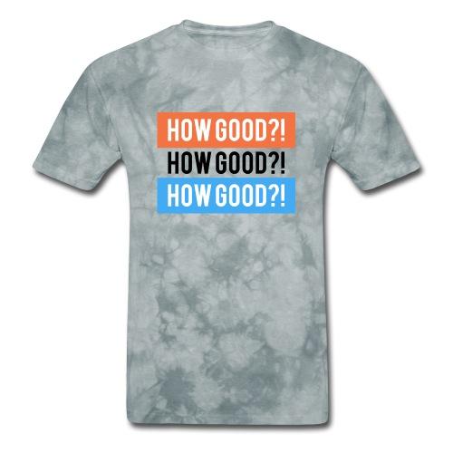 How Good?! - Men's T-Shirt