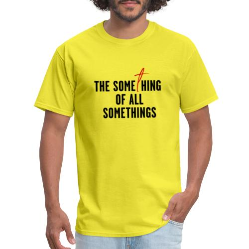 Something of All Somethings - Black Text - Men's T-Shirt