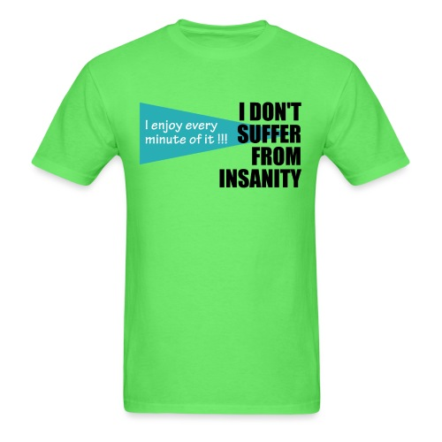 I Don't Suffer From Insanity, I enjoy every minute - Men's T-Shirt