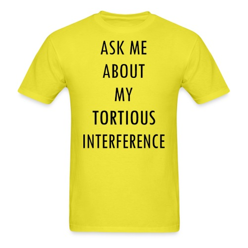 ASK ME ABOUT MY TORTIOUS INTERFERENCE - Men's T-Shirt