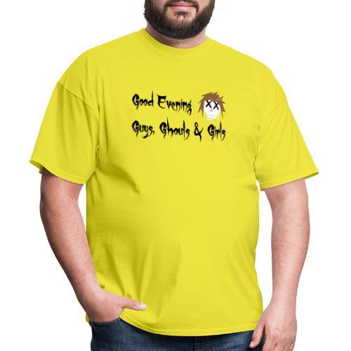 Good Evening Guys Ghouls & Girls catchphrase - Men's T-Shirt