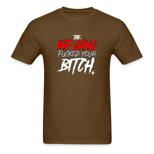 Inf Gang Fucked Your Bitch - Men's T-Shirt