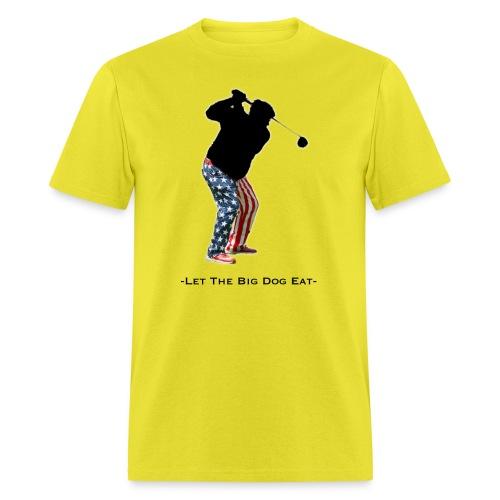 Let The Big Dog Eat - Men's T-Shirt