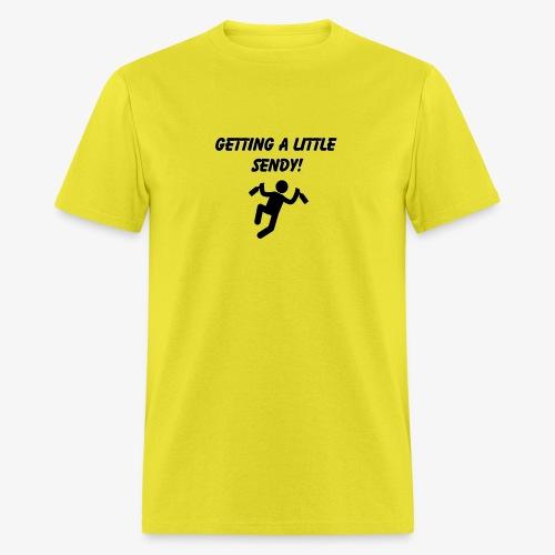 Getting A Little Sendy! - Men's T-Shirt