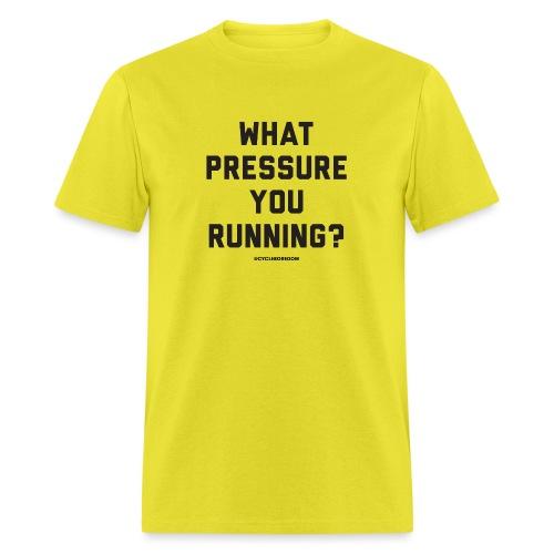 What Pressure You Running - Men's T-Shirt