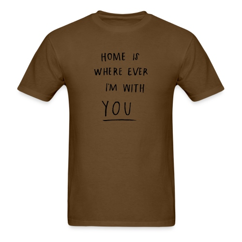 Home is where ever im with you - Men's T-Shirt