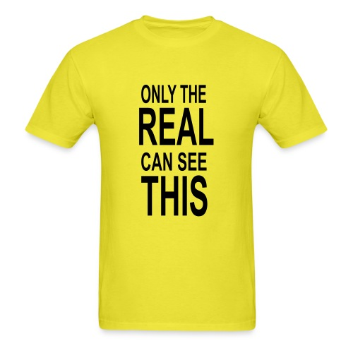 Only The Real Can See This - Men's T-Shirt