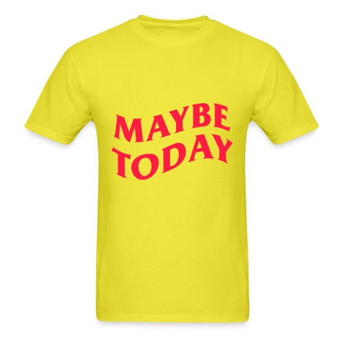 MAYBE TODAY - Men's T-Shirt