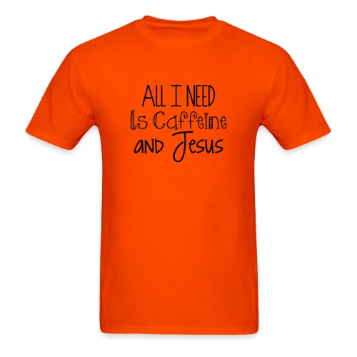 All I need is Caffeine & Jesus - Men's T-Shirt