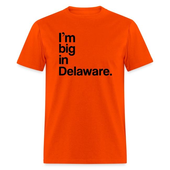 I'm big in Delaware.