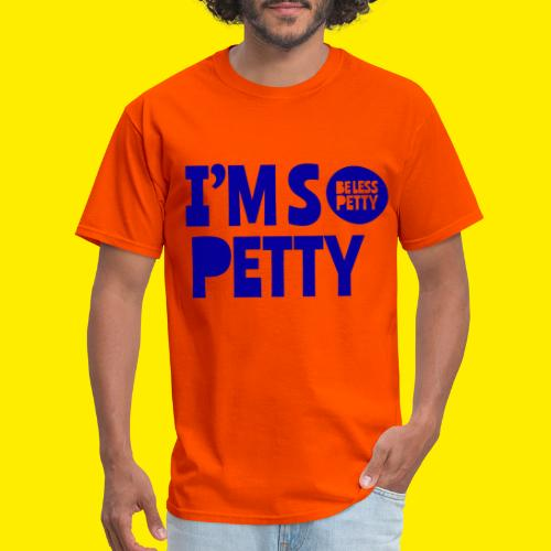I'm So Petty Royal Blue - Men's T-Shirt