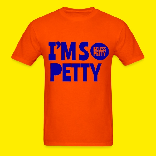I'm So Petty Royal Blue - Men's T-Shirt