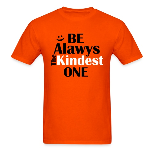 Be always the kindest one . unity day wear orange - Men's T-Shirt