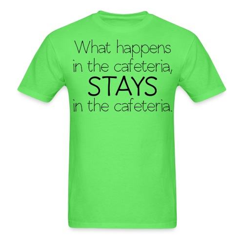 What happens in cafeteria - Men's T-Shirt