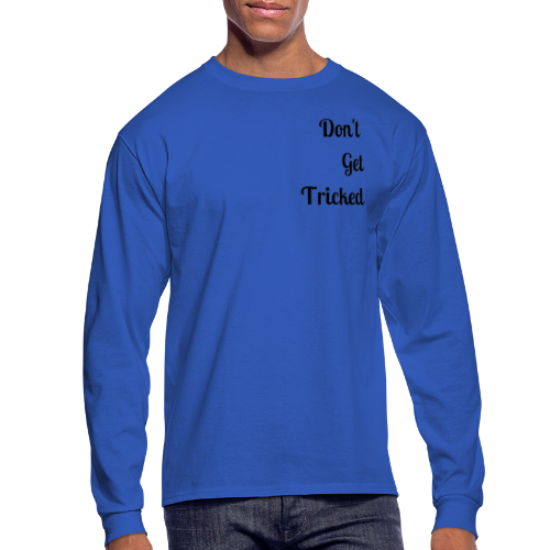 Don t Get Tricked Black Lettering - Men's Long Sleeve T-Shirt