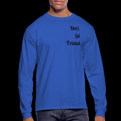 Don t Get Tricked Black Lettering - Men's Long Sleeve T-Shirt