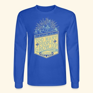 Too Many People Grow Up - Men's Long Sleeve T-Shirt