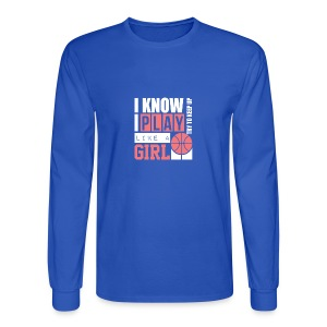 I Know I Play Like A Girl: Try To Keep Up T Shirt - Men's Long Sleeve T-Shirt