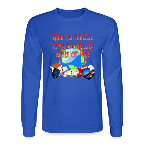 BACK TO SCHOOL, TIME TO EXPLORE MORE OF ME ! - Men's Long Sleeve T-Shirt
