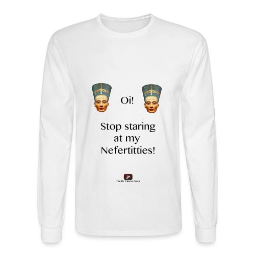 Oi, Stop Staring at my Nefertitties! - Men's Long Sleeve T-Shirt