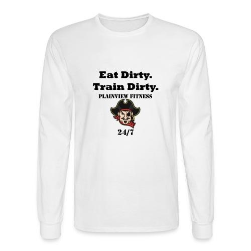 Eat Dirty. Train Dirty. - Men's Long Sleeve T-Shirt