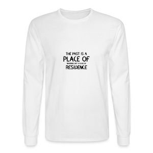 The Past Is A Place Of Reference Not Residence - Men's Long Sleeve T-Shirt