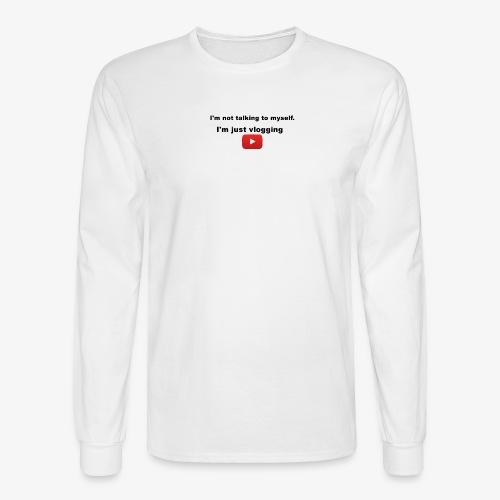 I'm not talking to myself. I'm just vlogging. - Men's Long Sleeve T-Shirt