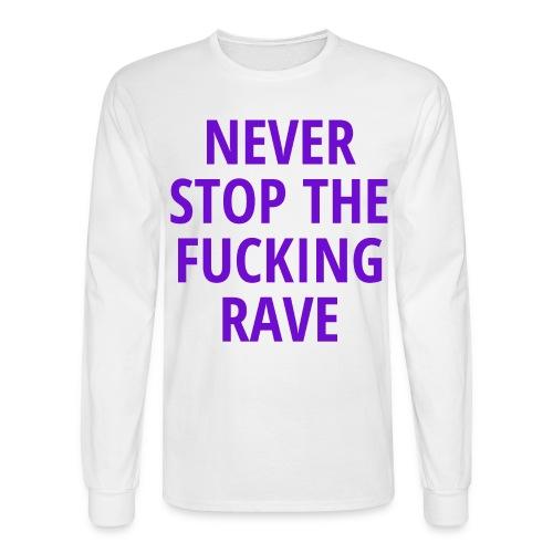 NEVER STOP THE FUCKING RAVE - Men's Long Sleeve T-Shirt