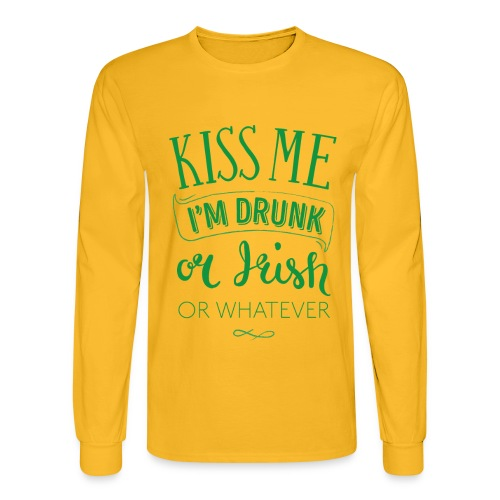Kiss Me. I'm Drunk. Or Irish. Or Whatever - Men's Long Sleeve T-Shirt