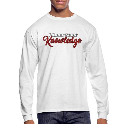 I Know Some Knowledge - Men's Long Sleeve T-Shirt