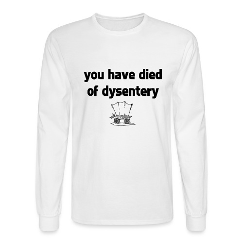 You Have Died of Dysentery - Men's Long Sleeve T-Shirt
