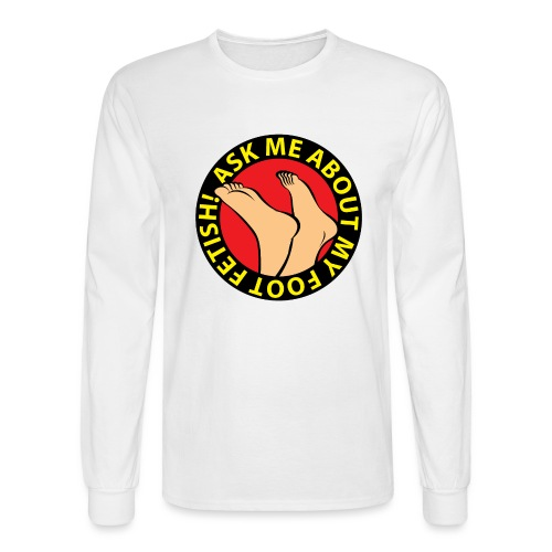 ASK ME ABOUT MY FOOT FETISH! - Men's Long Sleeve T-Shirt